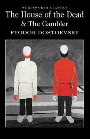 The House of the Dead / the Gambler : Wordsworth Classics - Fyodor Dostoyevsky
