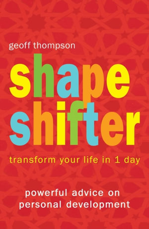Shape Shifter - Transform Your Life in 1 Day : Transform Your Life in 1 Day - Geoff Thompson