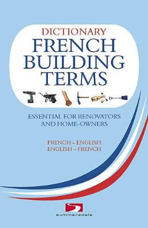 Dictionary of French Building Terms : Essential for Renovators, Builders and Home-owners - Richard, Wiles