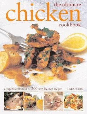 The Ultimate Chicken Cookbook : A Superb Colelction of 200 Step-by-Step Recipes - Linda Fraser