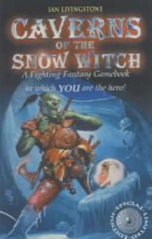 Caverns of the Snow Witch : A Fighting Fantasy Gamebook in which YOU are the Hero : Book 10 - Ian Livingstone