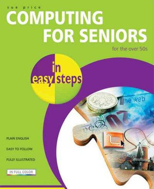 Computing for Seniors in easy steps : for the over 50s : In Easy Steps - Sue Price