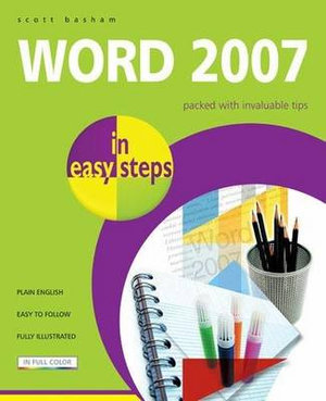 Word 2007 in easy steps : packed with invaluable tips : In Easy Steps - Scott Basham