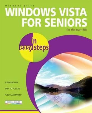 Windows Vista for Seniors in Easy Steps : for the over 50s : In Easy Steps  - Michael Price