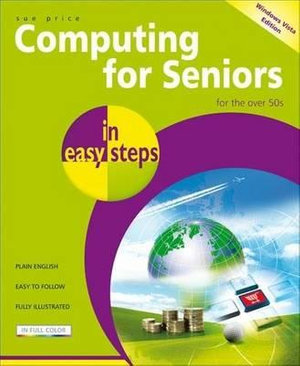 Computing for Seniors in Easy Steps Windows Vista Edition : for the over 50s : In Easy Steps - Sue Price