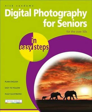 Digital Photography for Seniors in Easy Steps 2nd Edition : for the over 50s : In Easy Steps - Nick Vandome