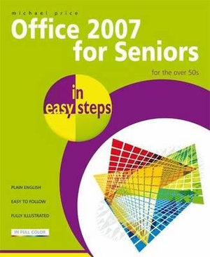 Office 2007 for Seniors in Easy Steps : For the Over 50s : In Easy Steps - Michael Price