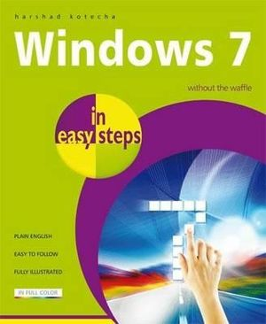Windows 7 in Easy Steps : Without the Waffle : In Easy Steps - Harshad Kotecha