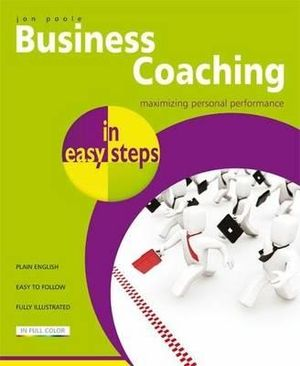 Business Coaching in Easy Steps : Maximizing Personal Performance : In Easy Steps - Jon Poole