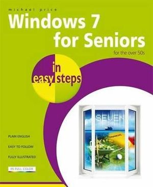 Windows 7 for Seniors in Easy Steps : For the Over 50s : In Easy Steps - Michael Price