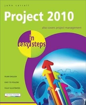 Project 2010 in Easy Steps : Also Covers Project Management : In Easy Steps - John Carroll