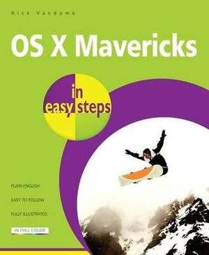 OS X Mavericks in Easy Steps : Covers OS X 10.9 : In Easy Steps Series - Nick Vandome