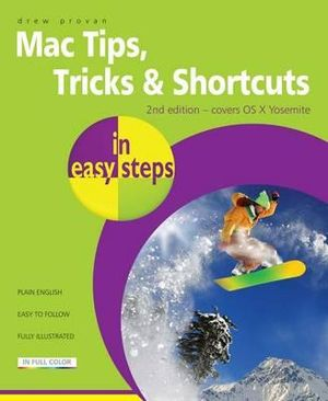 Mac Tips, Tricks & Shortcuts in Easy Steps : Covers OS X Mavericks (10.9) : In Easy Steps Series - Drew Provan