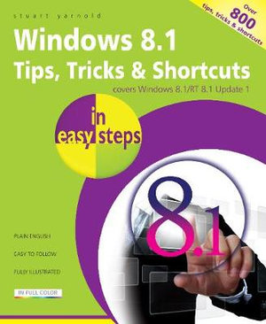 Windows 8.1 Tips Tricks & Shortcuts in Easy Steps : In Easy Steps Series - Stuart Yarnold
