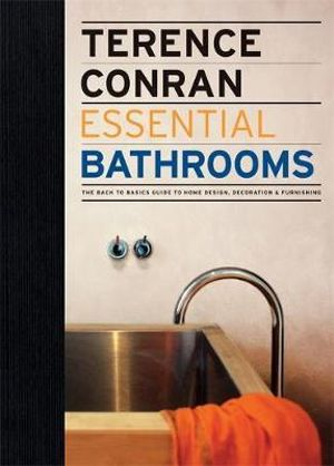 Terence Conran Essential Bathrooms : The Back to Basics Guide to Home Design, Decoration and Furnishing - Terence Conran
