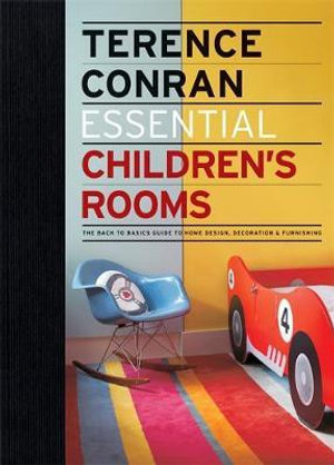 Essential Children's Rooms :  The Back to Basics Guide to Home Design, Decoration and Furnishing - Terrence Conran
