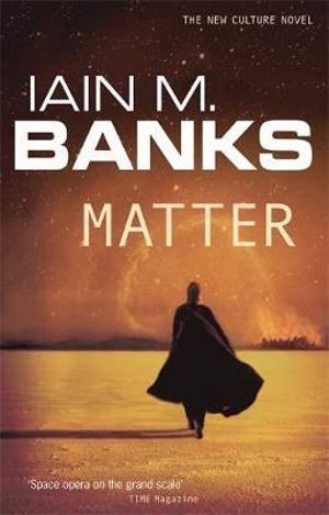 Matter : A Culture Novel : Book 7 - Iain M. Banks
