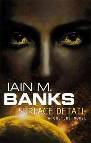 Surface Detail : A Culture Novel : Book 8 - Iain M Banks