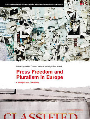 Press Freedom and Pluralism in Europe : Concepts and Conditions - Andrea Czepek