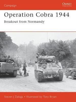 Operation Cobra 1944 : Breakout from Normandy - Steven J. Zaloga