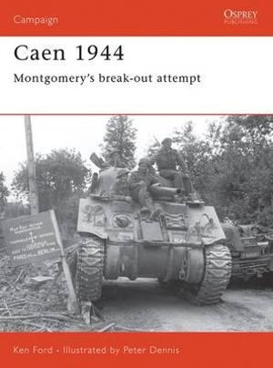 Caen 1944 : Montgomery's Breakout Attempt - Ken Ford