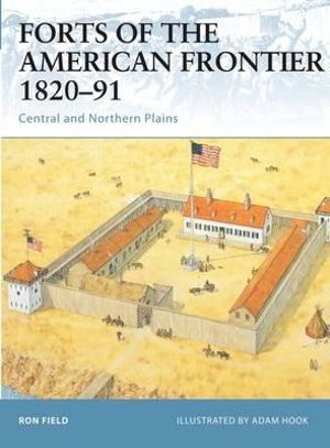 Forts of the American Frontier 1820-91: Central and Northern Plains (Fortress) Ron Field and Adam Hook