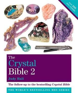 The Crystal Bible : Featuring over 200 additional healing Stones : Volume 2 - Judy Hall