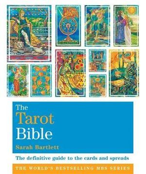 The Tarot Bible : The definitive guide to the cards and Spreads - Sarah Bartlett