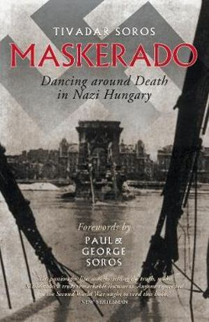 Maskerado : Dancing Around Death in Nazi Hungary - Tivadar Soros