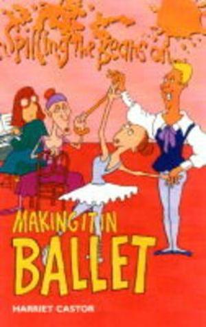 Making It in Ballet : Spilling the Beans on...  -  Harriet Castor