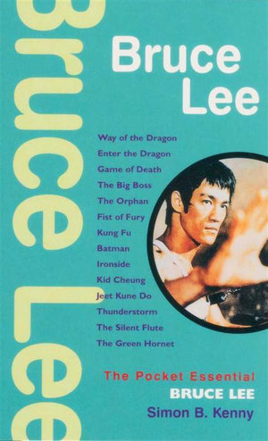Bruce Lee : The Pocket Essential - Simon B. Kenny