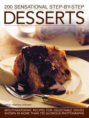 200 Sensational Step By Step Desserts - Rosemary Wilkinson
