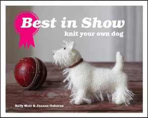 Best In Show : Knit Your Own Dog - Sally Muir