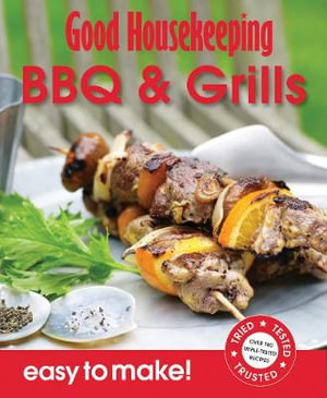 BBQ's & Grills : Good Housekeeping Easy to Make! Over 100 Triple-Tested Recipes - Good Housekeeping Institute