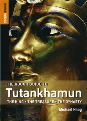 The Rough Guide to Tutankhamun : The King. The Treasure. The Dynasty. - Michael Haag