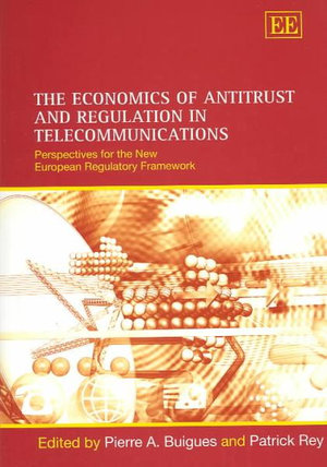 The Economics of Antitrust and Regulation in Telecommunications : Perspectives for the New European Regulatory Framework - Pierre-Andre Buigues