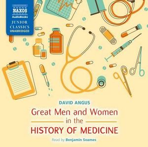 Great Men and Women in the History of Medicine - David Angus