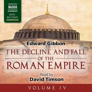 Decline and Fall of the Roman Empire : Volume IV - Edward Gibbon