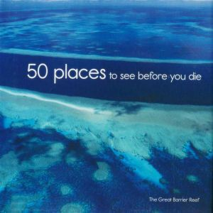 50 Places to See Before You Die : The Great Barrier Reef - Margaret Bradley
