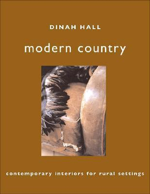 Country and Modern : Contemporary Interiors for Rural Settings  - Dinah Hall