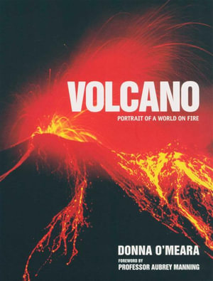 Volcano : Spectacular Images of a World on Fire - Donna O'Meara