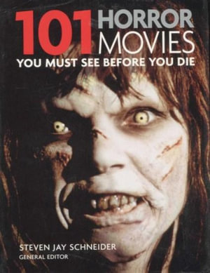 101 Horror Movies : You Must See Before You Die - Steven Jay Schneider