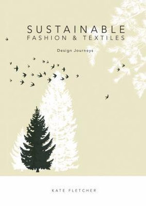 Sustainable Fashion & Textiles : Design Journeys - Kate Fletcher