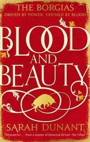 Blood & Beauty - Sarah Dunant