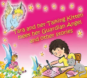 Tara and Her Talking Kitten Meet Her Guardian Angel : and Other Stories - Diana Cooper