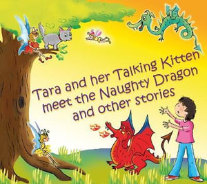Tara and Her Talking Kitten Meet the Naughty Dragon : and Other Stories - Diana Cooper