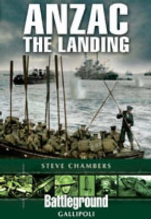 Anzac - The Landing : Battleground Gallipoli - Stephen Chambers