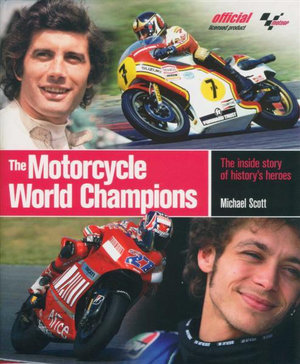 The Motorcycle World Champions : The Inside Story of History's Heroes - Michael Scott