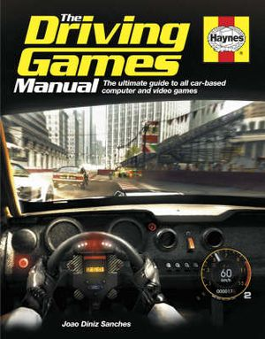 The Driving Games Manual : The Ultimate Guide to All Car-based Computer and Video Games - Joao Diniz Sanches