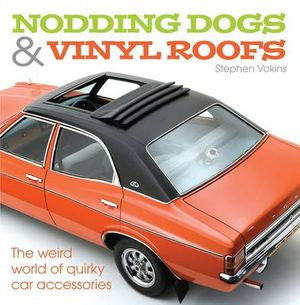 Nodding Dogs and Vinyl Roofs : The Weird World of Quirky Car Accessories - Stephen Vokins